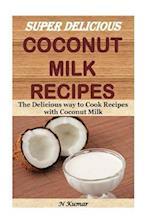 Super Delicious Coconut Milk Recipes