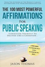 Affirmation the 100 Most Powerful Affirmations for Public Speaking 2 Amazing Affirmative Bonus Books Included for Self Esteem & Miracles