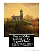 Free and Other Stories (1918), by Theodore Dreiser (Original Classics)