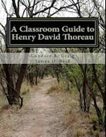A Classroom Guide to Henry David Thoreau
