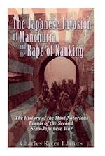 The Japanese Invasion of Manchuria and the Rape of Nanking