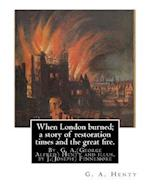 When London Burned; A Story of Restoration Times and the Great Fire.