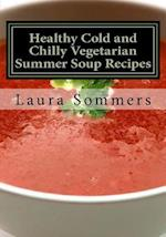 Healthy Cold and Chilly Vegetarian Summer Soup Recipes
