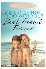 600 Fun Things to Do with Your Best Friend Forever