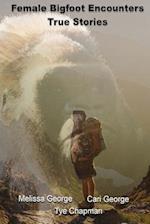 Female Bigfoot Encounters. True Stories.