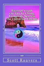 Eternal Youth Via Tao Te Ching. Longevity Secrets Via Universal Energy