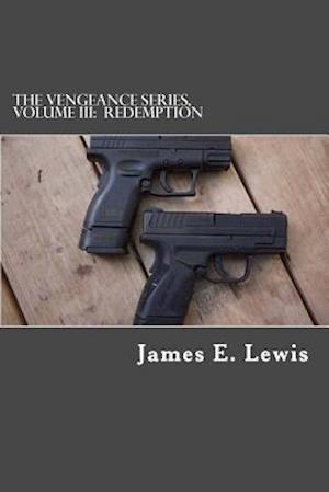 The Vengeance Series, Volume III af James E. Lewis
