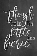 Chalkboard Journal - Though She Be But Little She Is Fierce af Marissa Kent