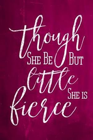 Chalkboard Journal - Though She Be But Little, She Is Fierce (Pink) af Marissa Kent