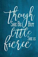 Chalkboard Journal - Though She Be But Little, She Is Fierce (Aqua) af Marissa Kent