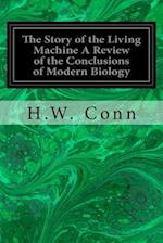 The Story of the Living Machine a Review of the Conclusions of Modern Biology