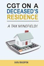 Cgt on a Deceased Resiidence - A Tax Minefield!