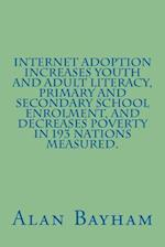 Internet Adoption Increases Youth and Adult Literacy, Primary and Secondary School Enrolment, and Decreases Poverty in 193 Nations Measured