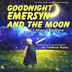 Goodnight Emersyn and the Moon, It's Almost Bedtime