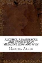 Alcohol a Dangerous and Unnecessary Medicine How and Why