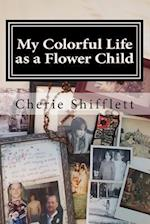 My Colorful Life as a Flower Child