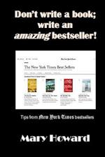 Don't Write a Book; Write an Amazing Bestseller!
