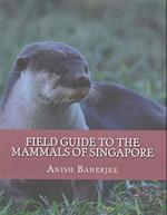Field Guide to the Mammals of Singapore