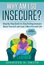 Why Am I So Insecure? Step-By-Step Guide to Stop Feeling Insecure about Yourself and Lead a More Present Life af Jennifer N. Smith