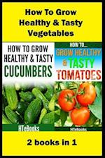 How to Grow Healthy & Tasty Vegetables