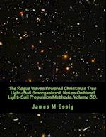 The Rogue Waves Powered Christmas Tree Light-Sail Smorgasbord. Notes on Novel Light-Sail Propulsion Methods. Volume 30.