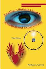 Another Lifetime I Lived, ... Unexplained Experiences Revised Edition