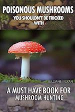 Poisonous Mushrooms You Shouldn't Be Tricked with