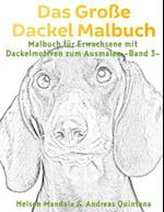 Das Grosse Dackel Malbuch - Malbuch Fur Erwachsene Mit Dackelmotiven Zum Ausmalen (Band 3)