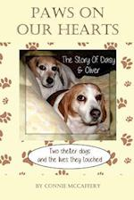 Paws on Our Hearts- The Story of Daisy & Oliver, Two Shelter Dogs & the Lives They Touched.