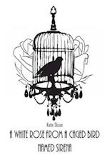A White Rose from a Caged Bird Named Sirena