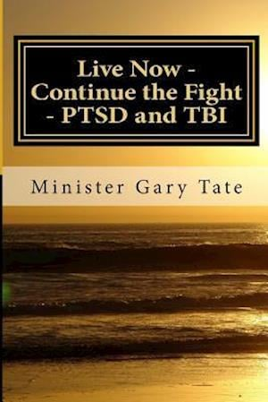 Live Now - Continue the Fight - Ptsd and Tbi af Gary Tate