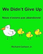 We Didn't Give Up Nous N'Avons Pas Abandonne