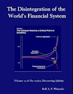 The Disintegration of the World's Financial System