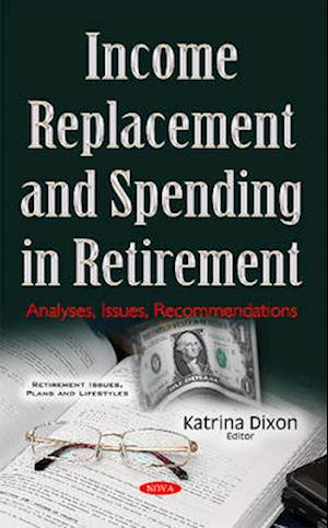 Bog, hardback Income Replacement & Spending in Retirement af Katrina Dixon