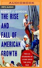 The Rise and Fall of American Growth (Princeton Economic Series of the Western World)