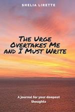 The Urge Overtakes Me and I Must Write af Shelia Lirette
