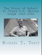 The Story of Robert B. Tracy U.S. Marine Corps 1943-1945