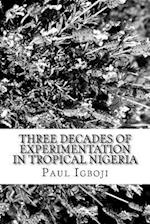 Three Decades of Experimentation in Tropical Nigeria