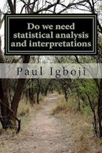 Do We Need Statistical Analysis and Interpretations