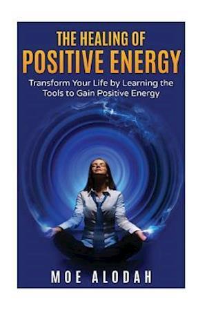The Healing of Positive Energy af Moe Alodah