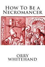 How to Be a Necromancer