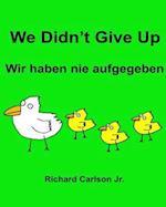 We Didn't Give Up Wir Haben Nie Aufgegeben