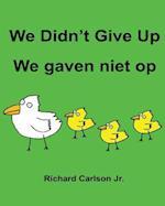 We Didn't Give Up We Gaven Niet Op