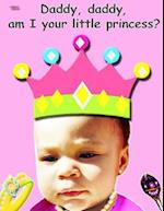 Daddy, Daddy, Am I Your Little Princess?