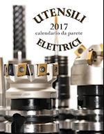 Utensili Elettrici 2017 Calendario Da Parete (Edizione Italia)