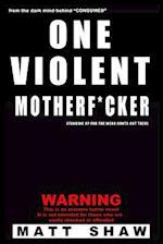 One Violent Motherf*cker