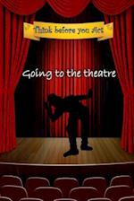 Think Before You Act - Going to the Theatre