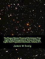 The Rogue Waves Powered Christmas Tree Light-Sail Smorgasbord. Notes on Novel Light-Sail Propulsion Methods. Volume 37.