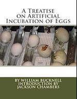 A Treatise on Artificial Incubation of Eggs