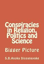 Conspiracies in Religion, Politics and Science